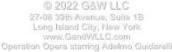 © 2019 G&W LLC  27-08 39th Avenue, Suite 1B Long Island City, New York www.GandWLLC.com Operation Opera starring Adelmo Guidarelli